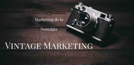 Vintage Marketing Marketing de la Nostalgia