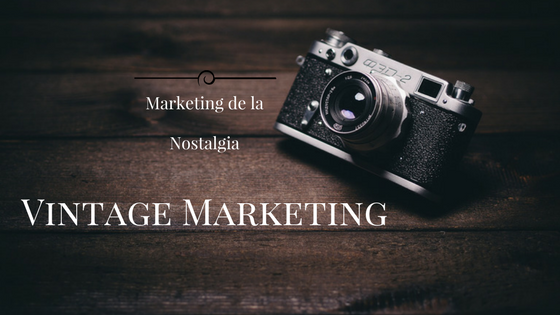 Vintage Marketing Marketing de la Nostalgia