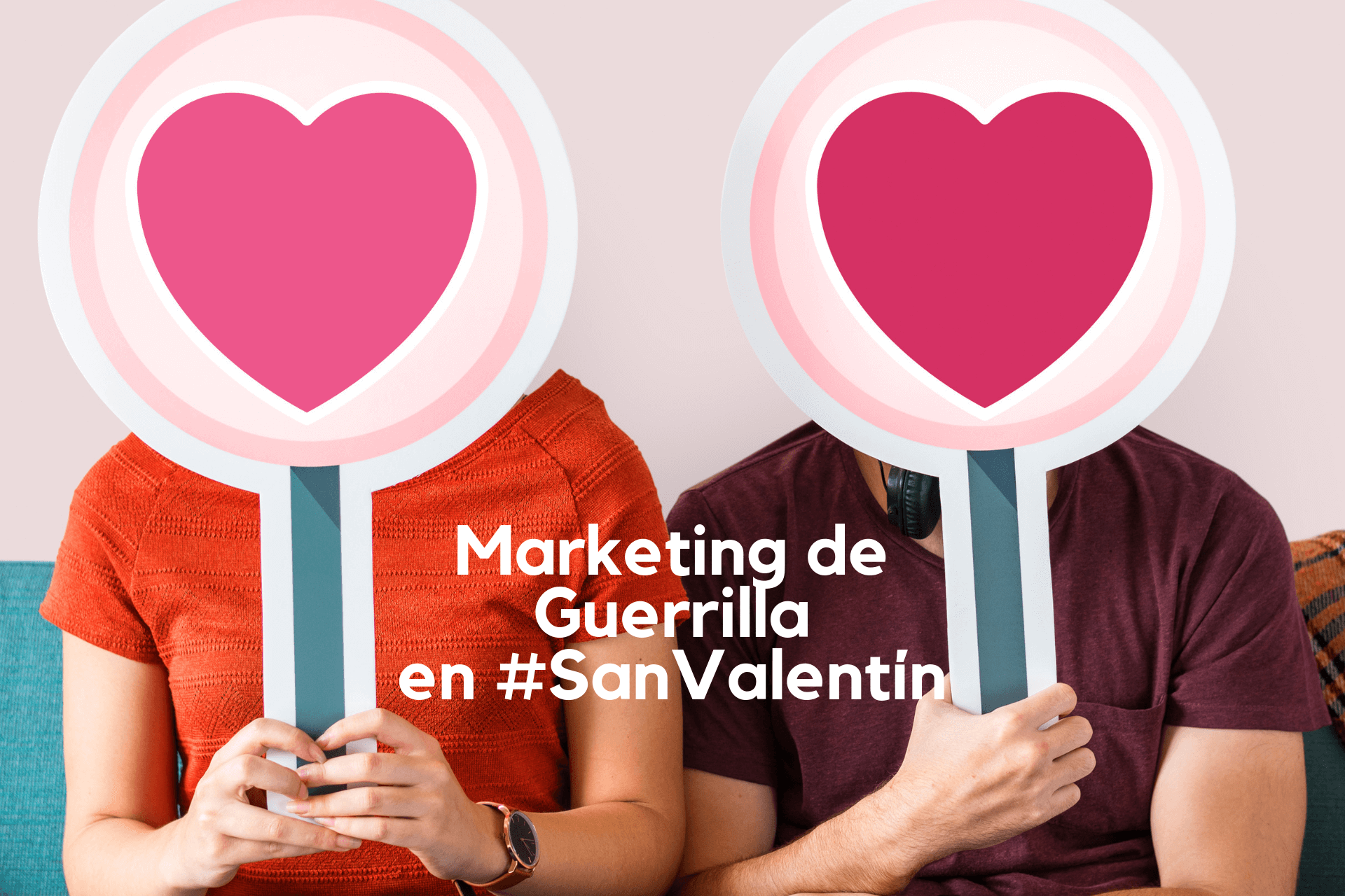 MARKETING GUERRILLA SAN VALENTÍN